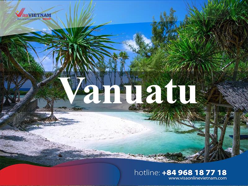 How to get Vietnam visa in Vanuatu simply? – Vanuatudagi Vetnam vizasi